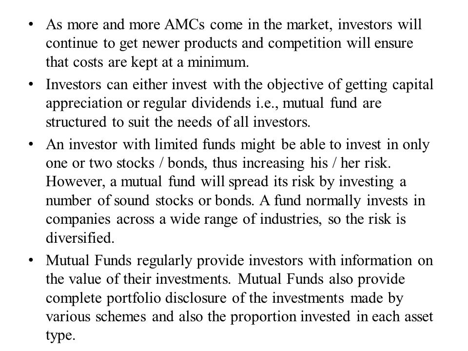 As more and more AMCs come in the market, investors will continue to get newer products and competition will ensure that costs are kept at a minimum.