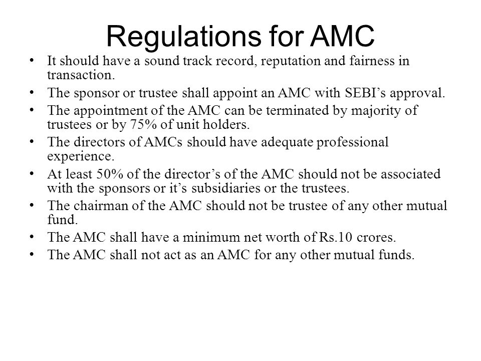 Regulations for AMC It should have a sound track record, reputation and fairness in transaction.