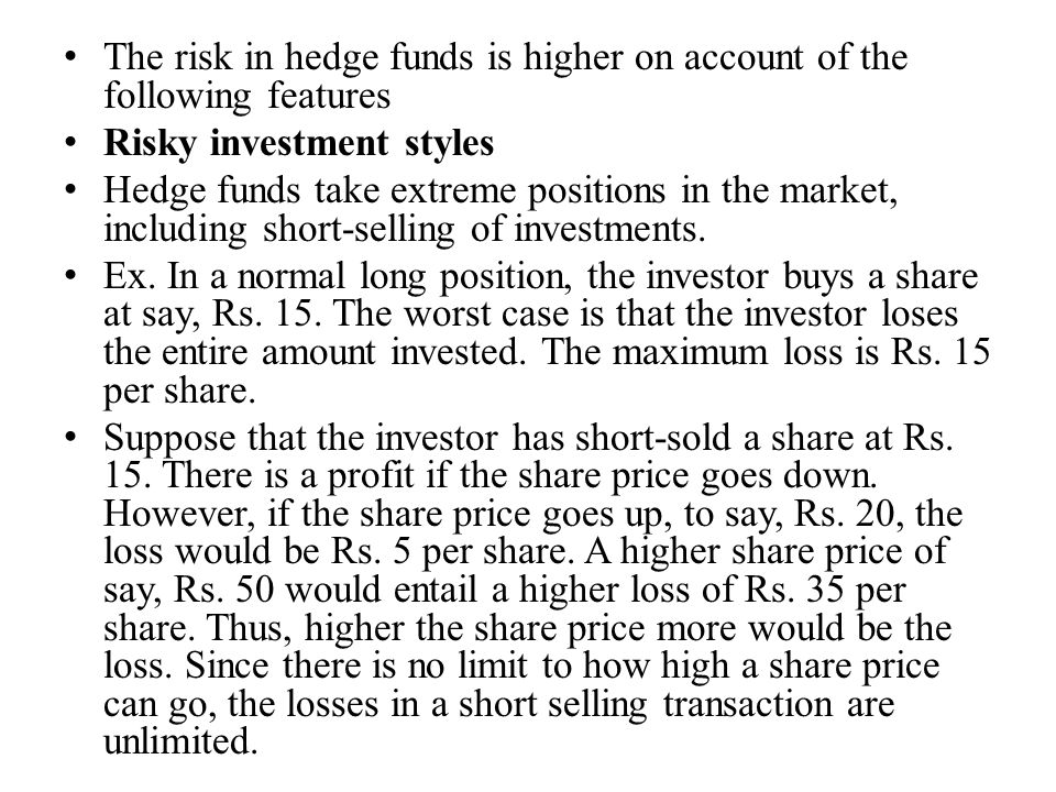 The risk in hedge funds is higher on account of the following features