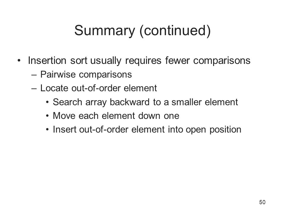 Summary (continued) Insertion sort usually requires fewer comparisons