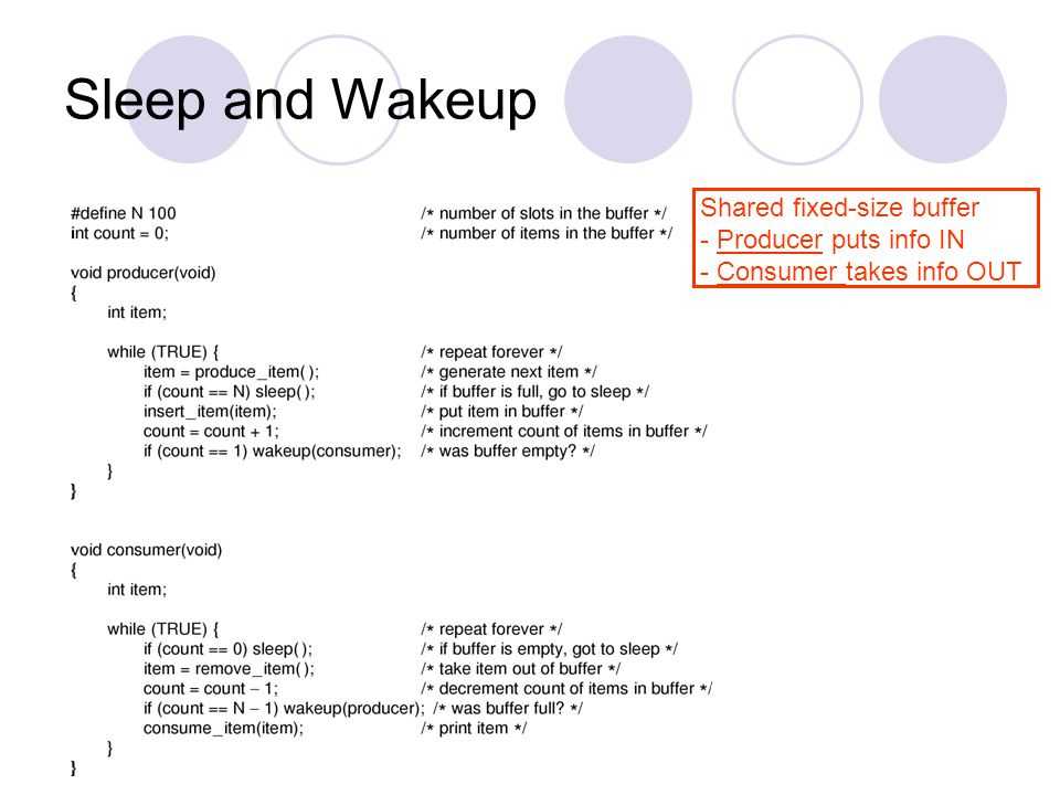 Sleep and Wakeup Shared fixed-size buffer - Producer puts info IN