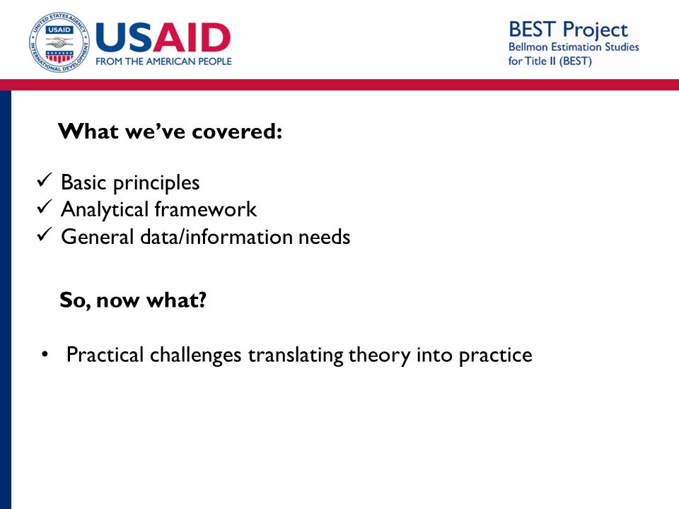 What we've covered: Basic principles. Analytical framework. General data/information needs. So, now what