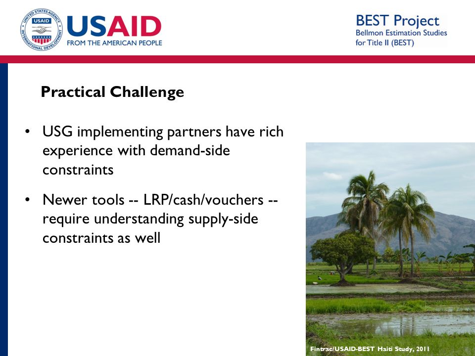 Practical Challenge USG implementing partners have rich experience with demand-side constraints.