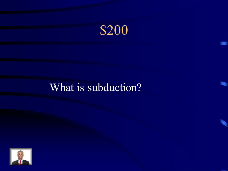 $200 What is subduction