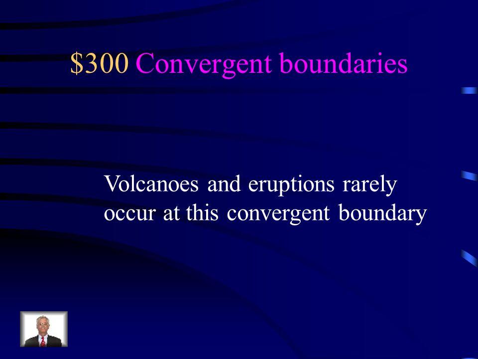 $300 Convergent boundaries