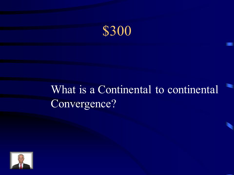 $300 What is a Continental to continental Convergence