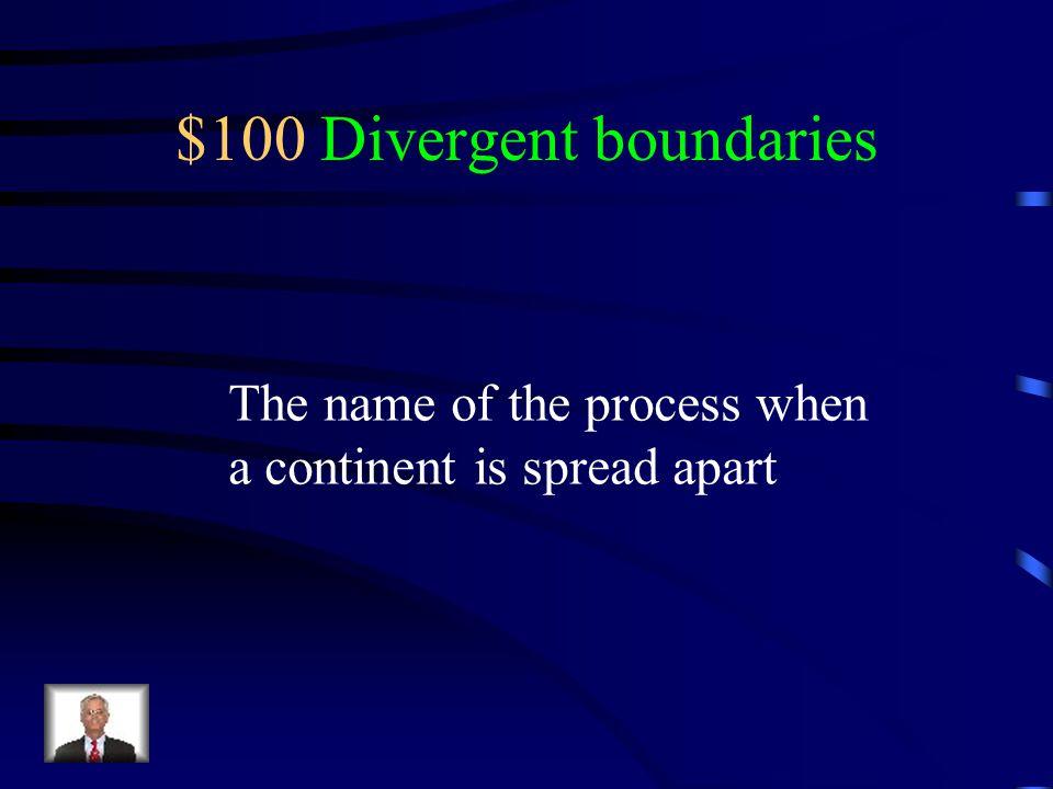 $100 Divergent boundaries
