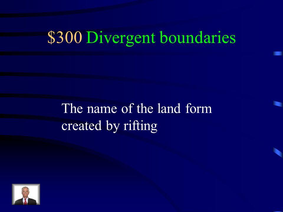 $300 Divergent boundaries