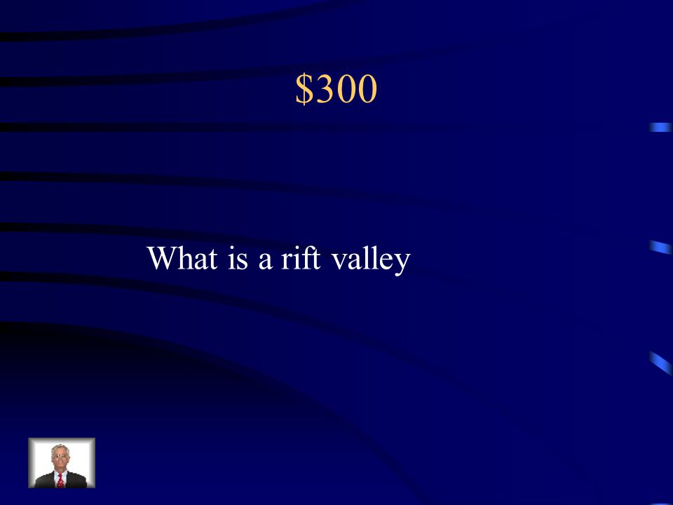 $300 What is a rift valley