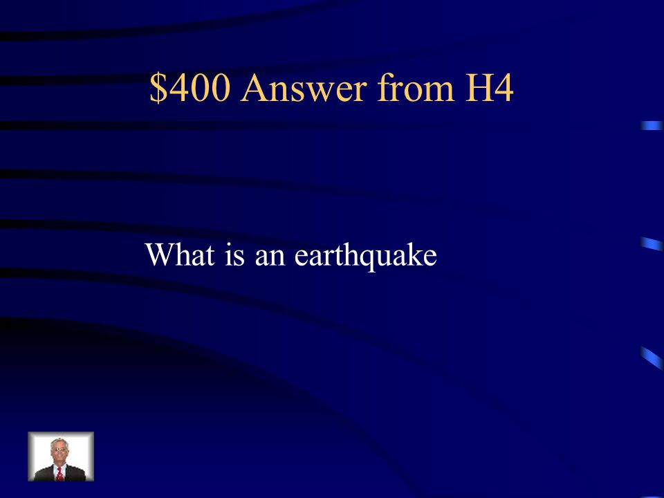 $400 Answer from H4 What is an earthquake