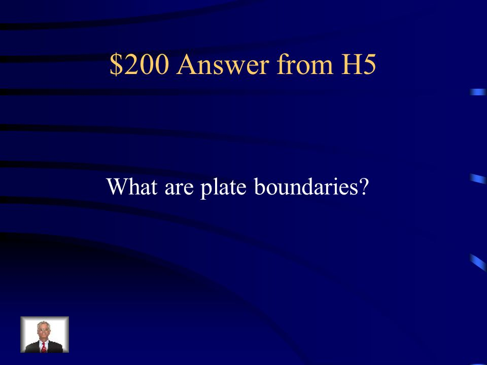 $200 Answer from H5 What are plate boundaries