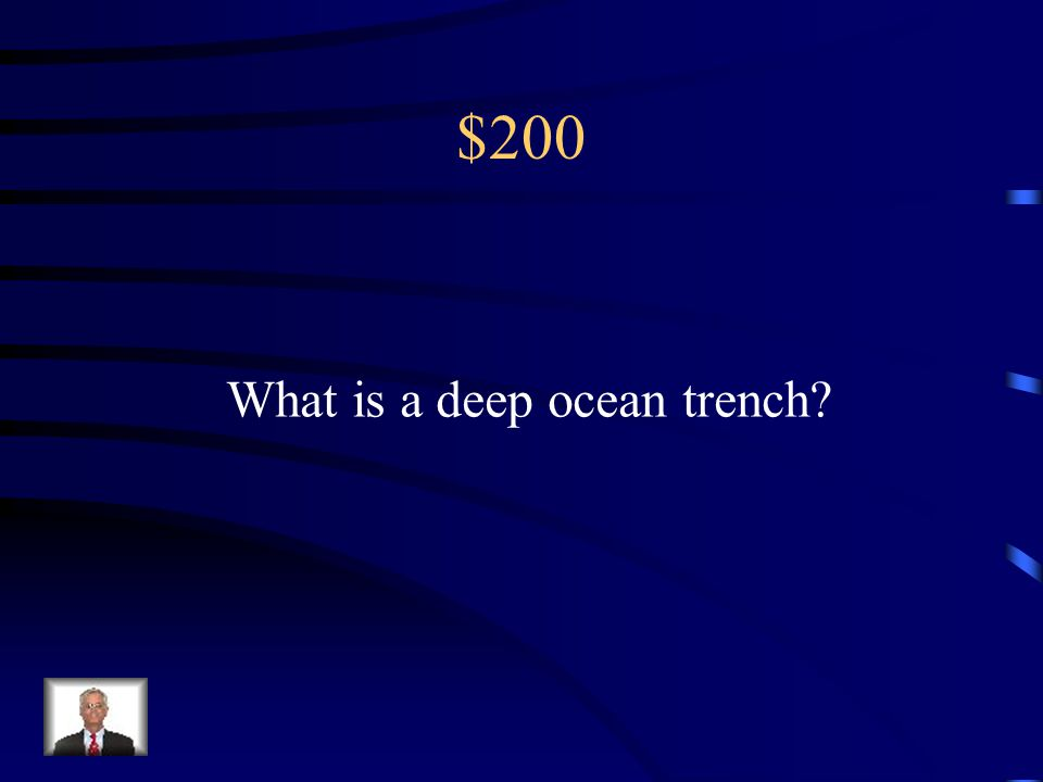 $200 What is a deep ocean trench