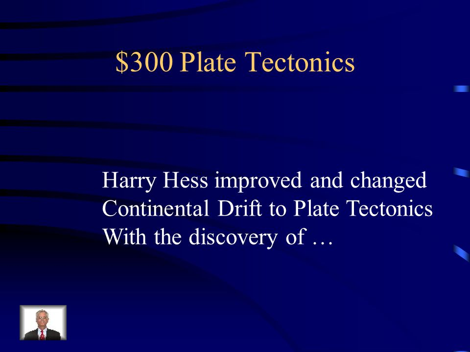 $300 Plate Tectonics Harry Hess improved and changed