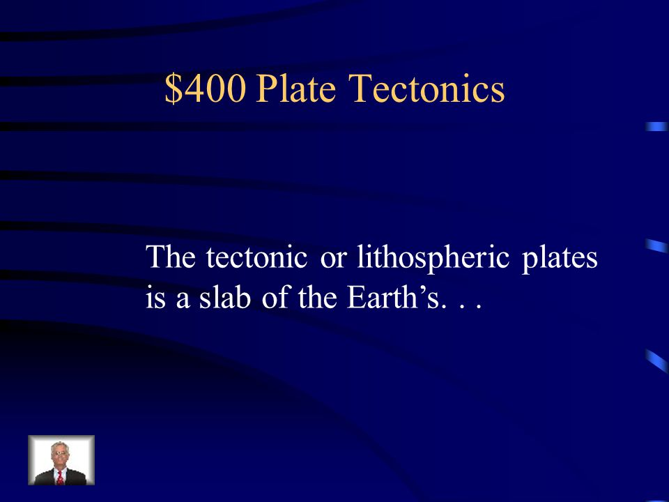 $400 Plate Tectonics The tectonic or lithospheric plates