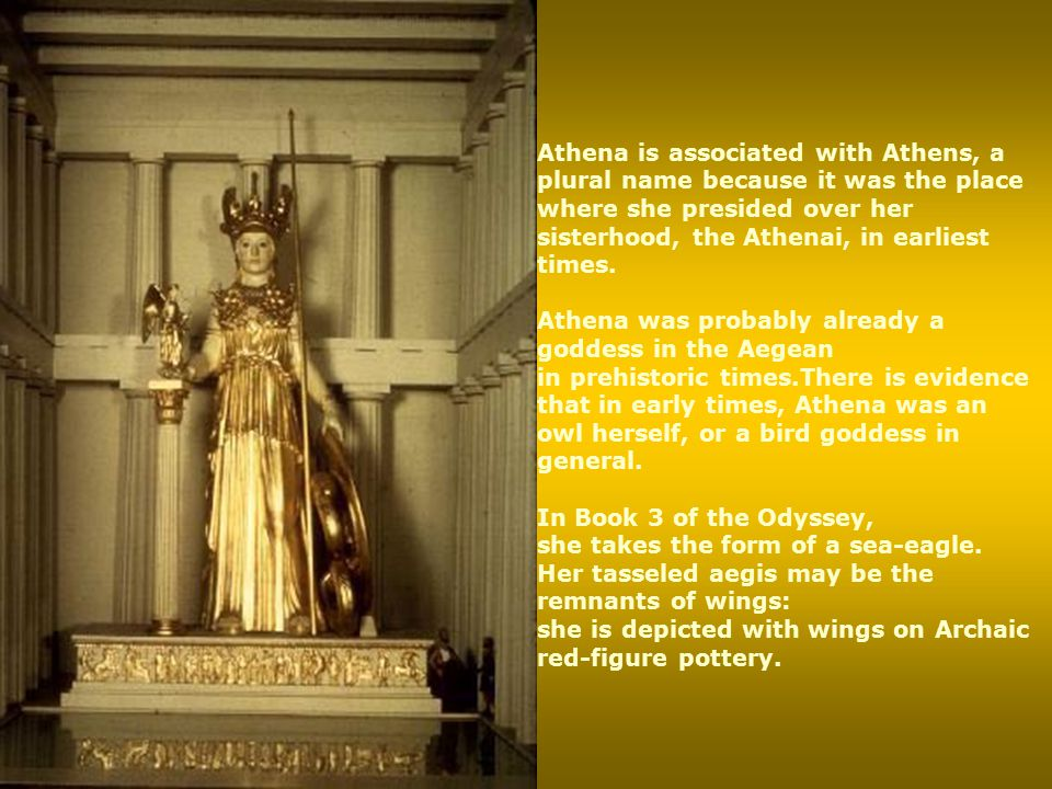 Athena is associated with Athens, a plural name because it was the place where she presided over her