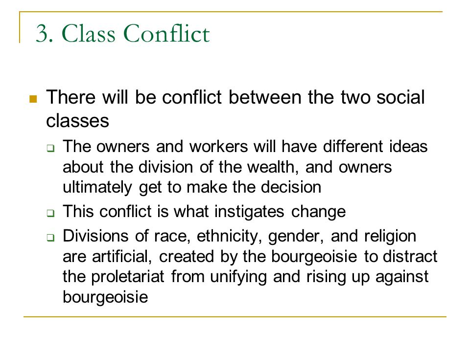 3. Class Conflict There will be conflict between the two social classes.