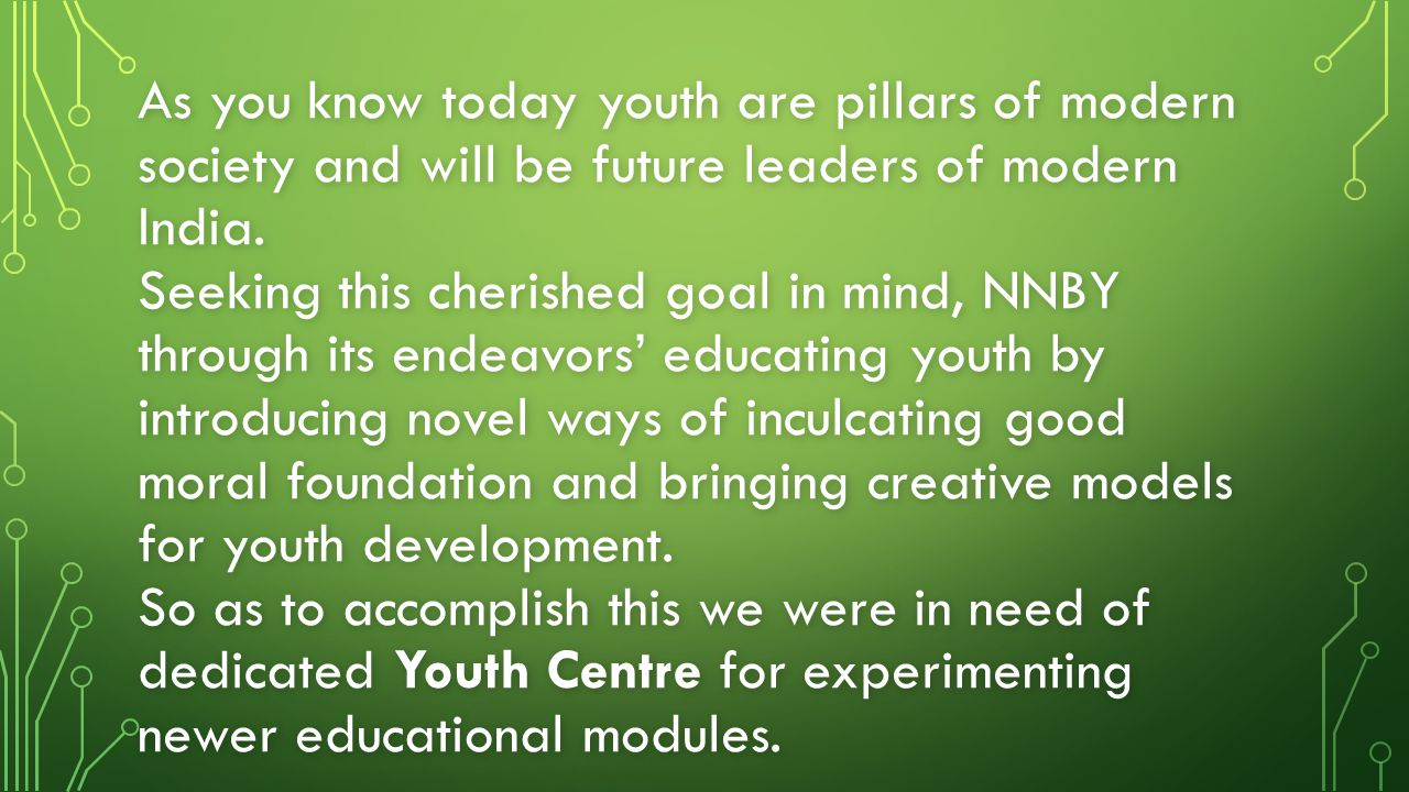 As you know today youth are pillars of modern society and will be future leaders of modern India.