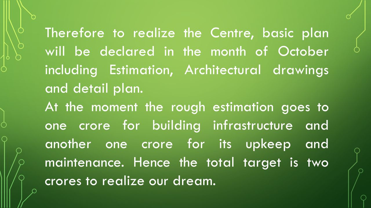 Therefore to realize the Centre, basic plan will be declared in the month of October including Estimation, Architectural drawings and detail plan.
