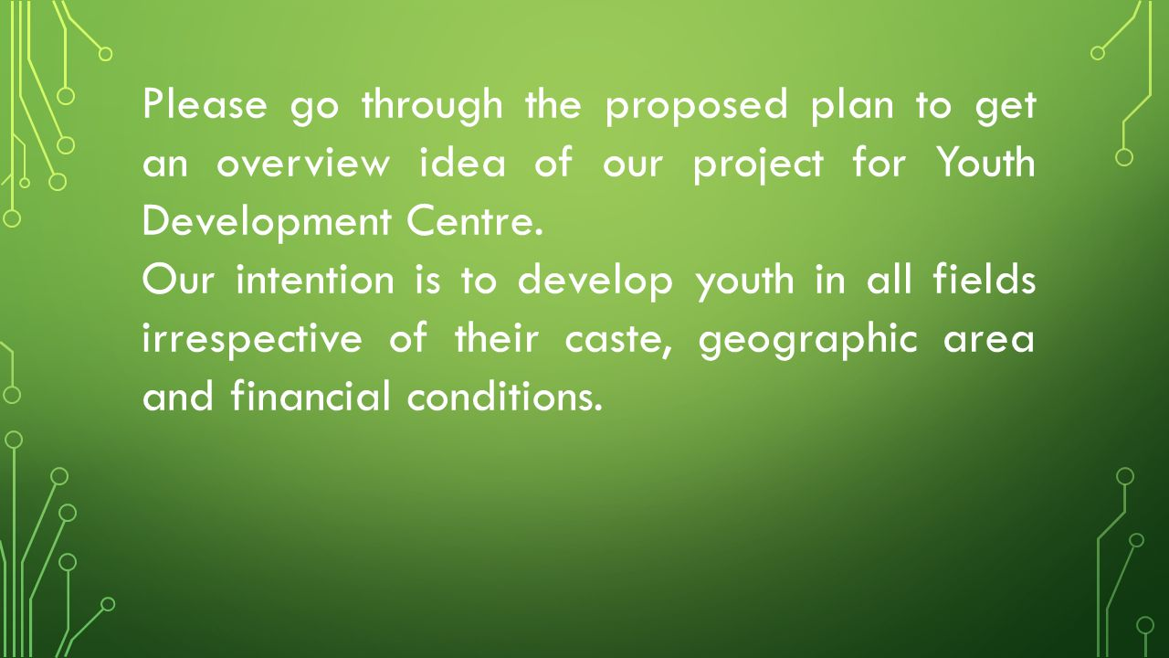 Please go through the proposed plan to get an overview idea of our project for Youth Development Centre.