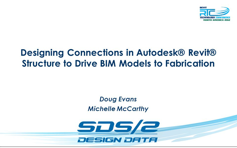 Designing Connections in Autodesk® Revit® Structure to Drive BIM Models to Fabrication