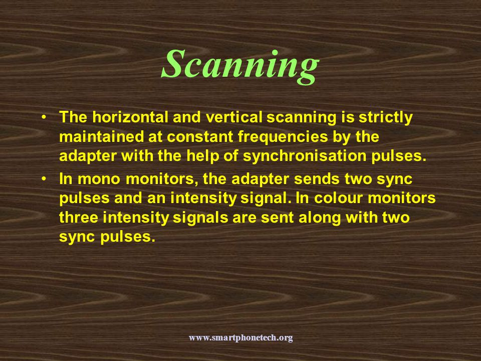 Scanning The horizontal and vertical scanning is strictly maintained at constant frequencies by the adapter with the help of synchronisation pulses.