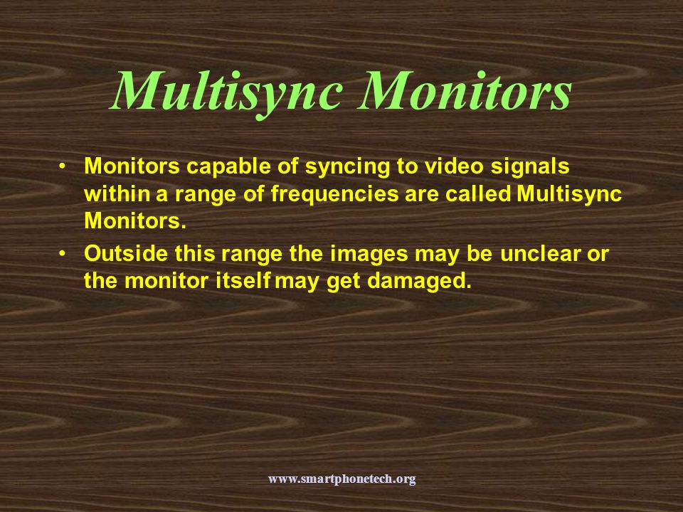 Multisync Monitors Monitors capable of syncing to video signals within a range of frequencies are called Multisync Monitors.