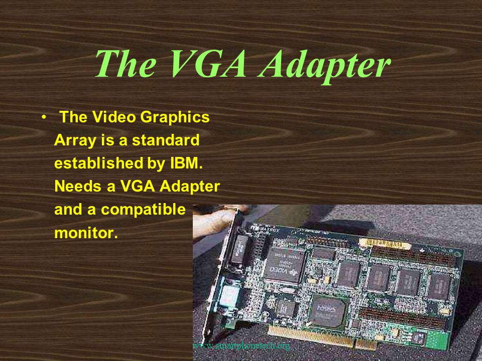 The VGA Adapter The Video Graphics Array is a standard