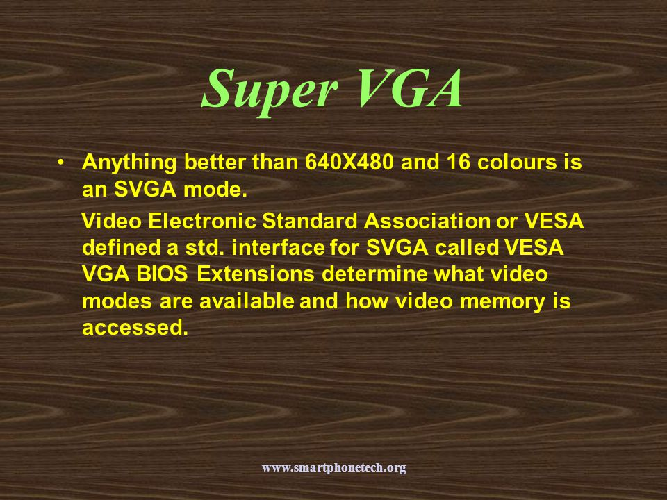 Super VGA Anything better than 640X480 and 16 colours is an SVGA mode.