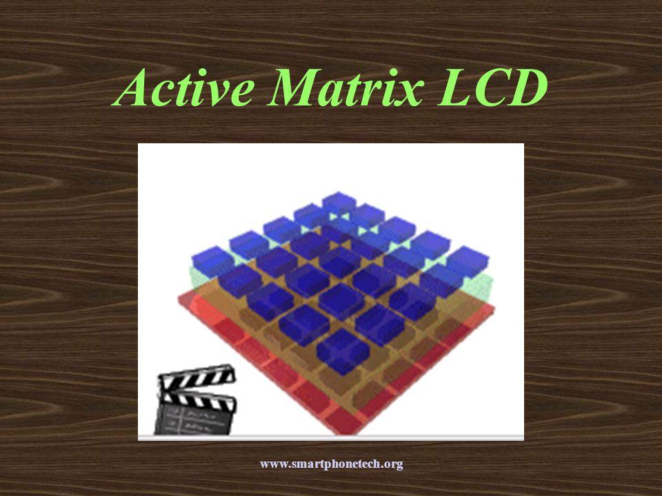 Active Matrix LCD www.smartphonetech.org