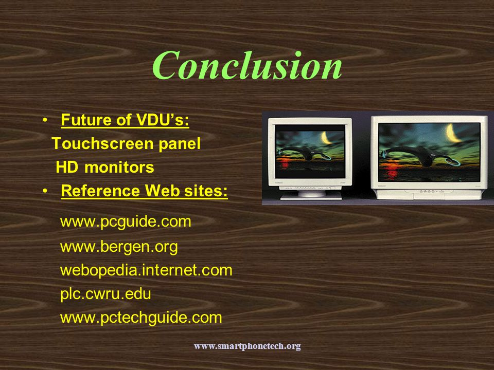 Conclusion www.pcguide.com Future of VDU's: Touchscreen panel