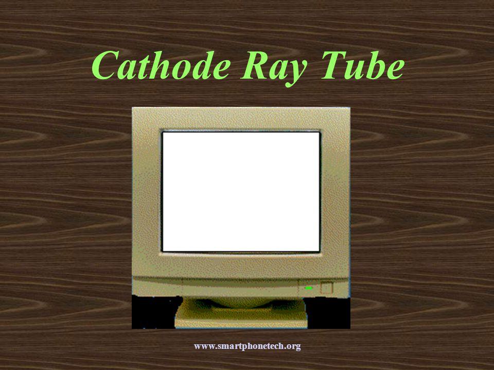 Cathode Ray Tube www.smartphonetech.org