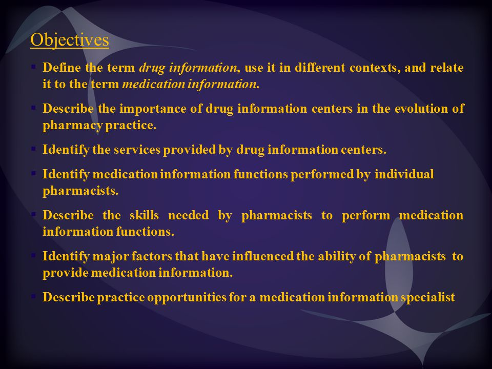 Objectives Define the term drug information, use it in different contexts, and relate it to the term medication information.