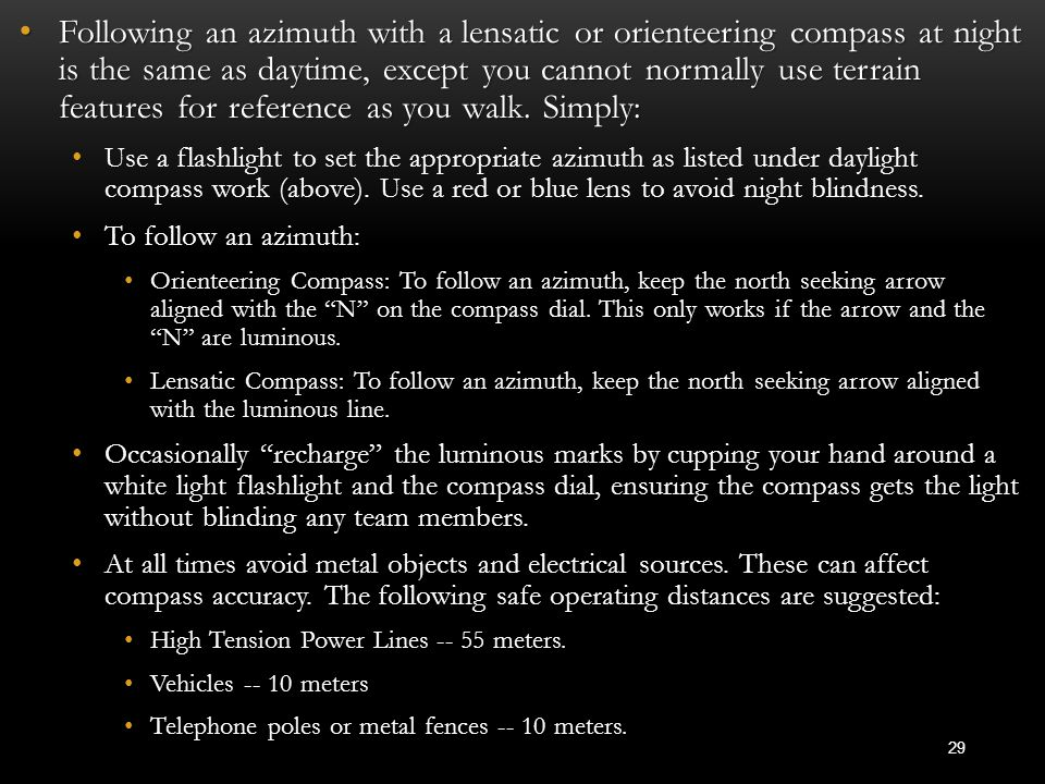 Following an azimuth with a lensatic or orienteering compass at night is the same as daytime, except you cannot normally use terrain features for reference as you walk. Simply: