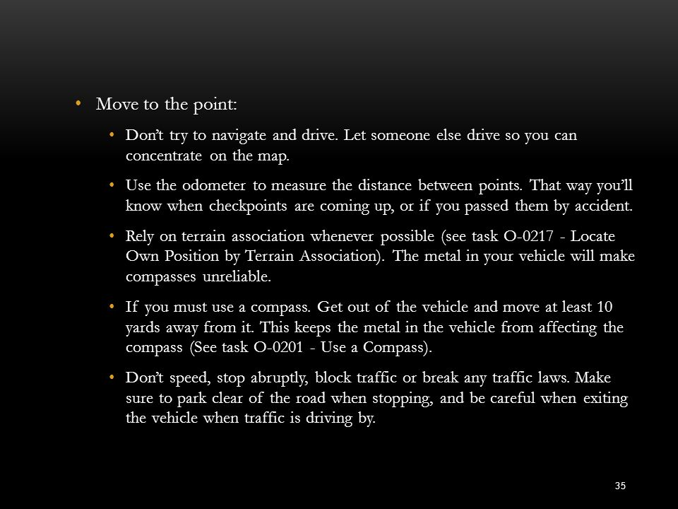 Move to the point: Don't try to navigate and drive. Let someone else drive so you can concentrate on the map.