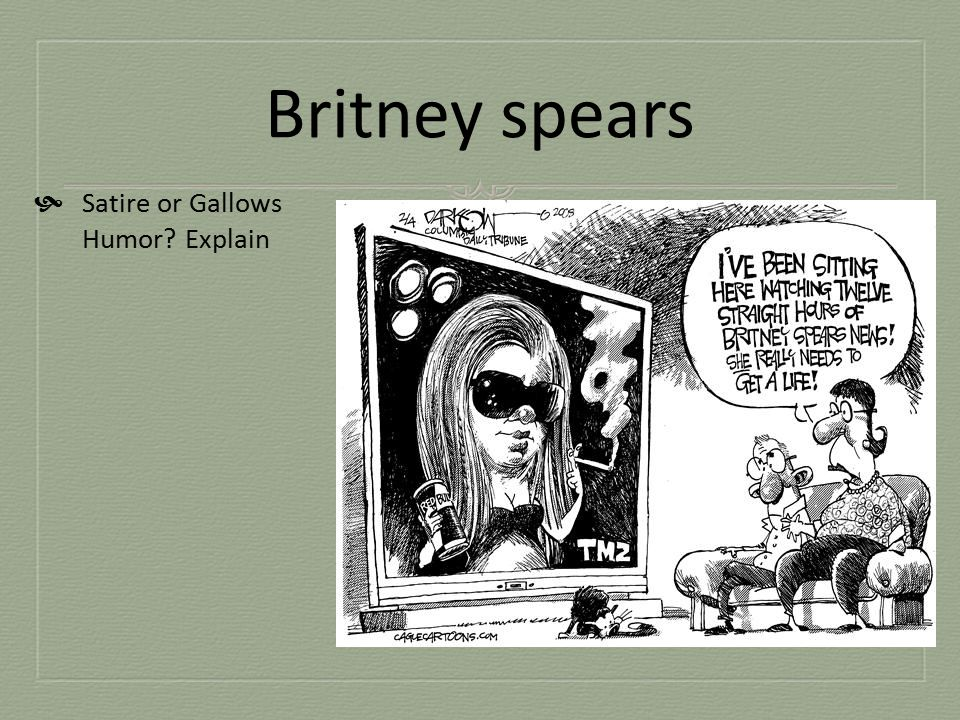 Britney spears Satire or Gallows Humor Explain