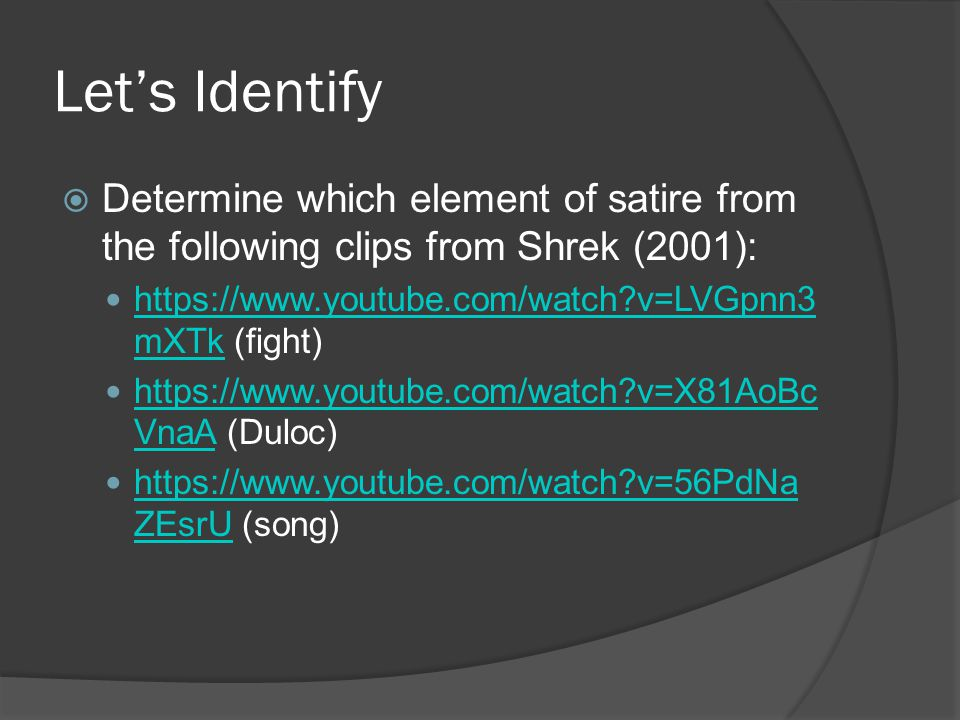 Let's Identify Determine which element of satire from the following clips from Shrek (2001): https://www.youtube.com/watch v=LVGpnn3mXTk (fight)
