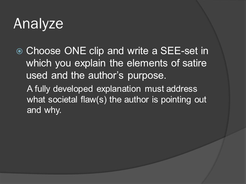 Analyze Choose ONE clip and write a SEE-set in which you explain the elements of satire used and the author's purpose.