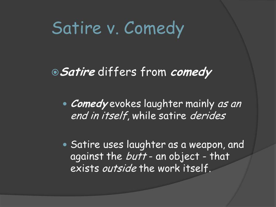 Satire v. Comedy Satire differs from comedy