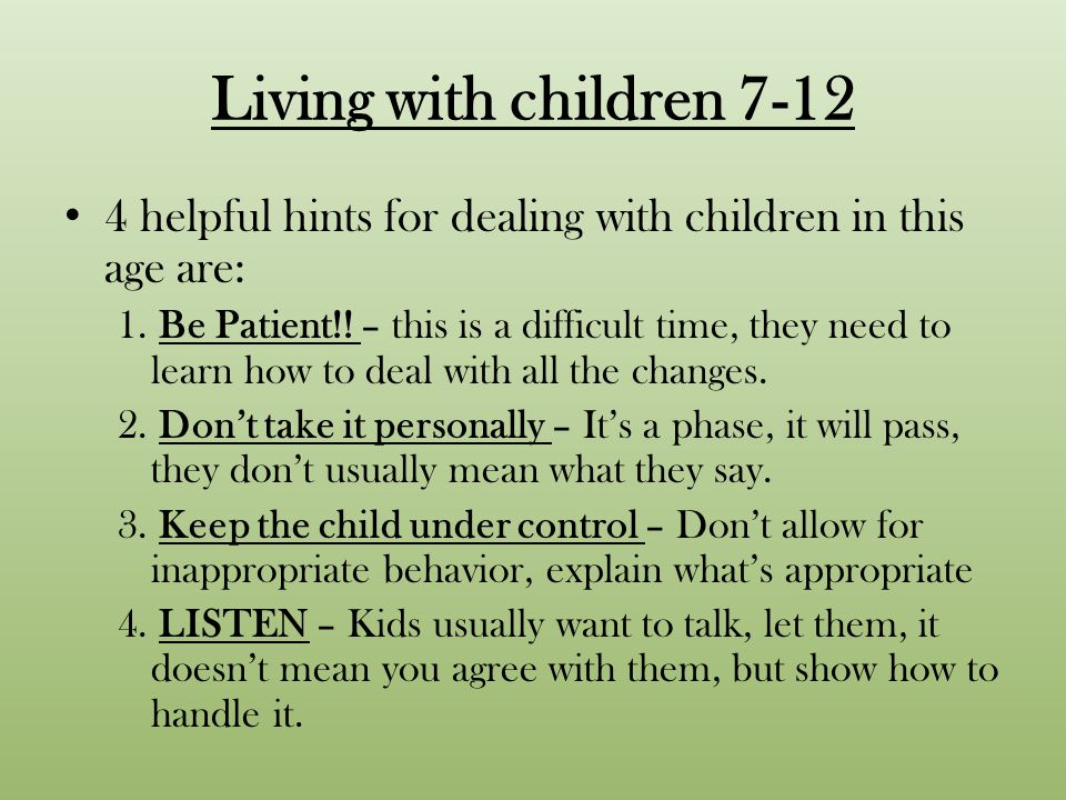Living with children 7-12 4 helpful hints for dealing with children in this age are: