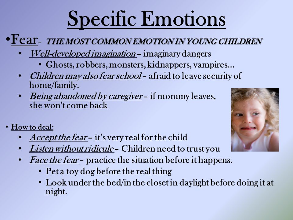 Specific Emotions Fear– THE MOST COMMON EMOTION IN YOUNG CHILDREN