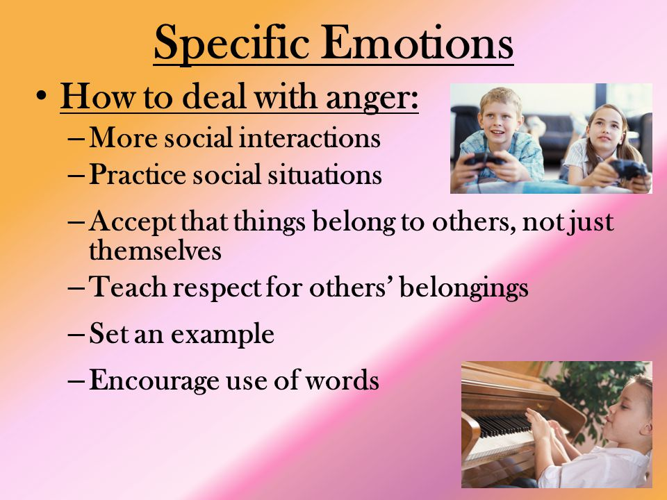 Specific Emotions How to deal with anger: More social interactions