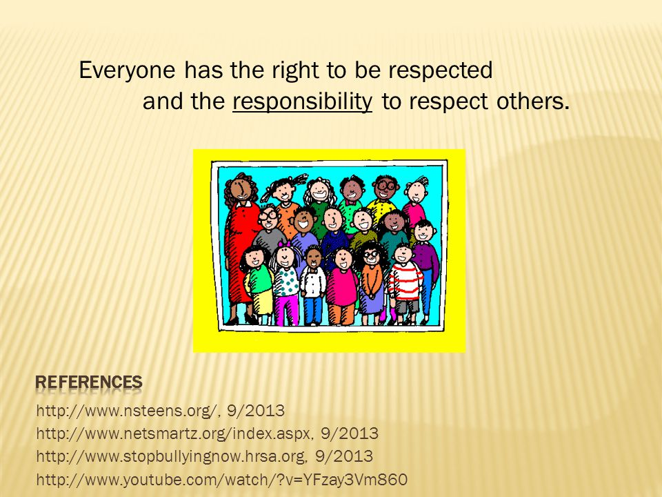 Everyone has the right to be respected and the responsibility to respect others.