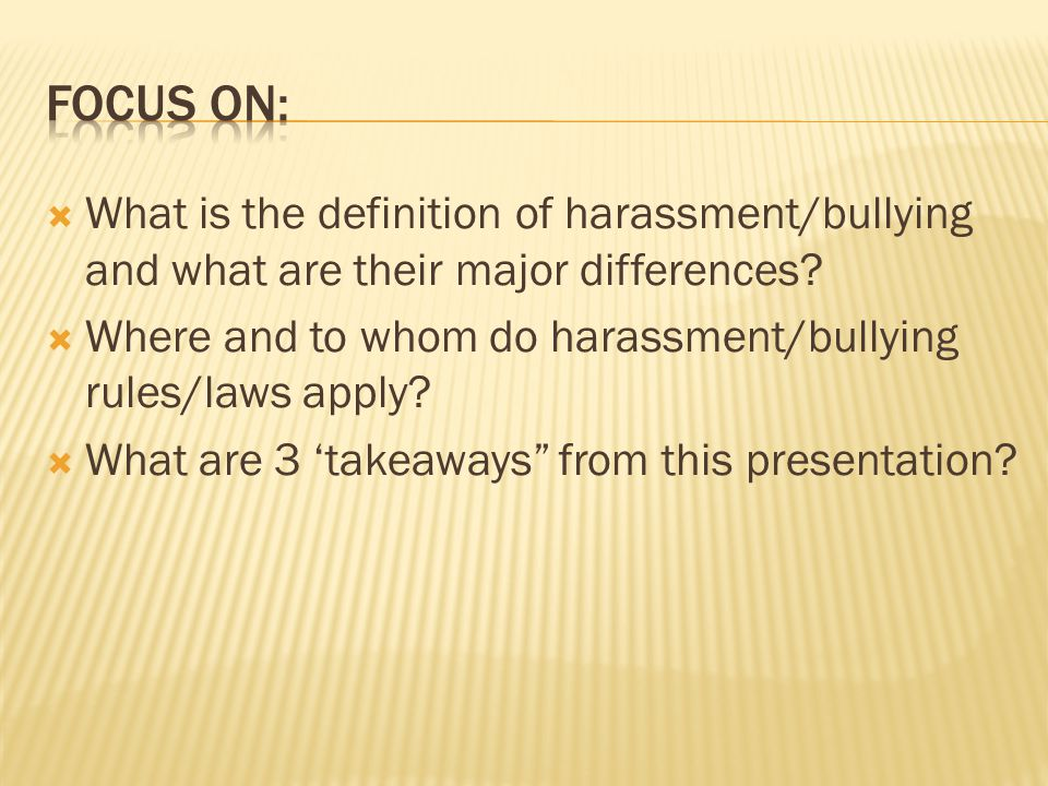 Focus on: What is the definition of harassment/bullying and what are their major differences
