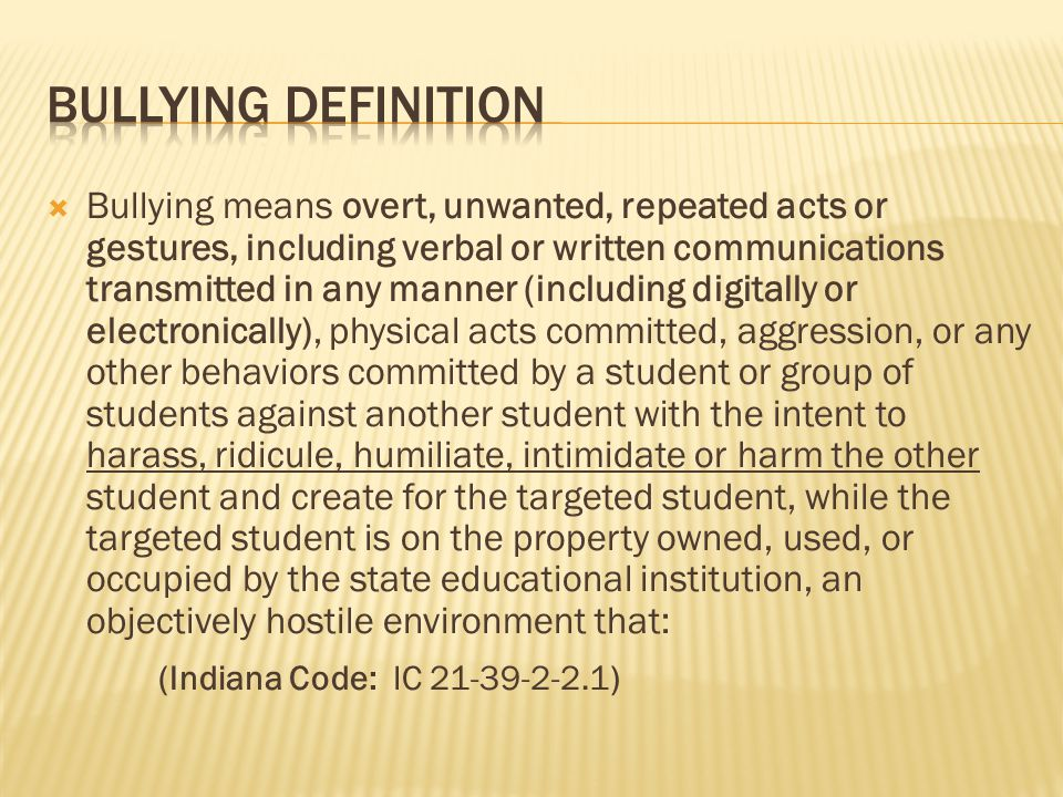 Bullying Definition (Indiana Code: IC 21-39-2-2.1)