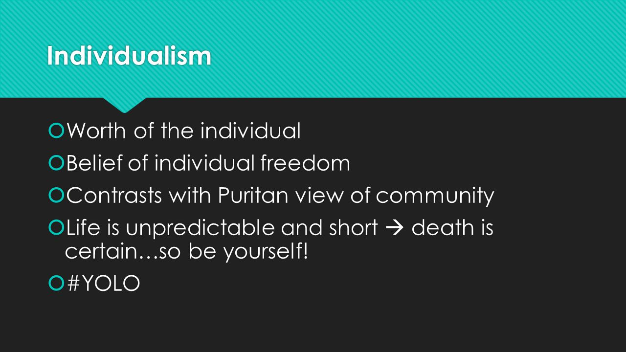 Individualism Worth of the individual Belief of individual freedom