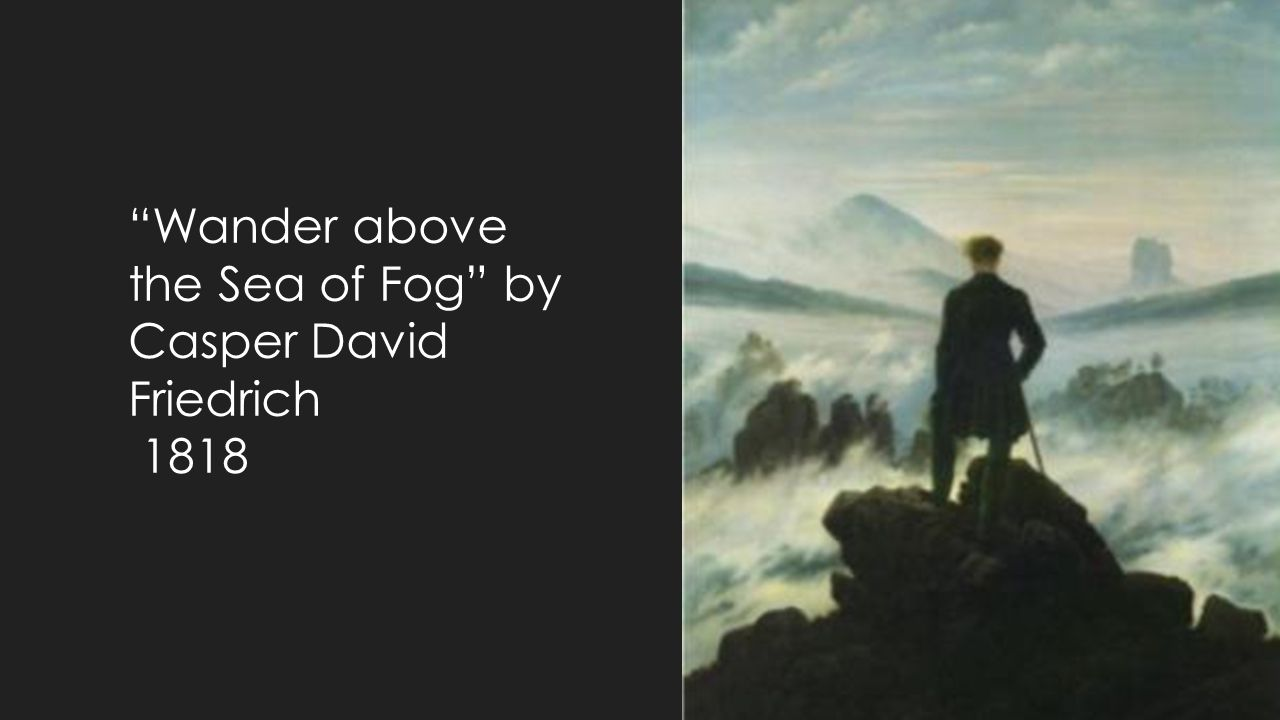 Wander above the Sea of Fog by Casper David Friedrich
