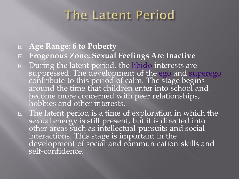 The Latent Period Age Range: 6 to Puberty