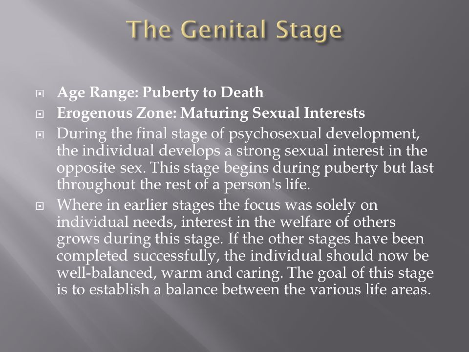 The Genital Stage Age Range: Puberty to Death