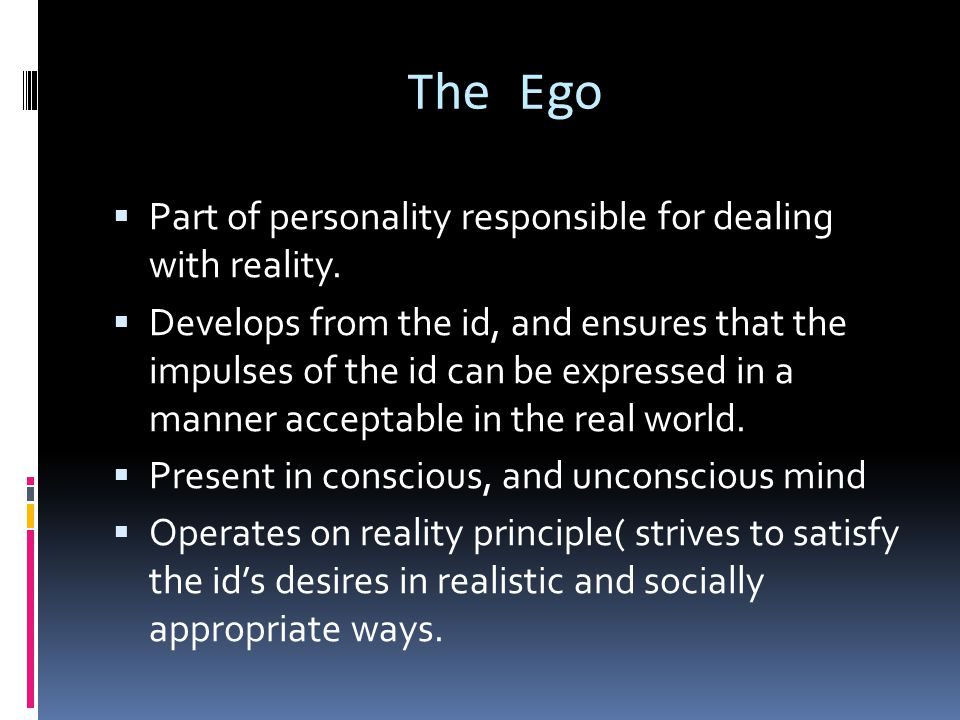 The Ego Part of personality responsible for dealing with reality.