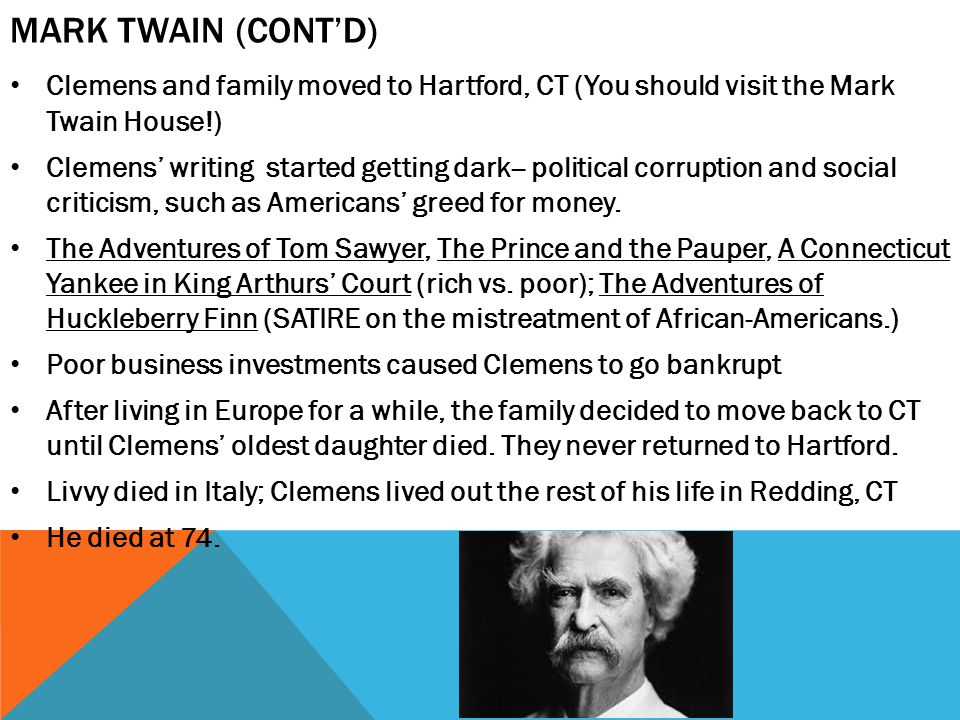 Mark Twain (cont'd) Clemens and family moved to Hartford, CT (You should visit the Mark Twain House!)